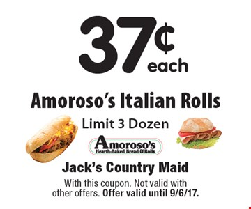 37¢ each Amoroso's Italian Rolls. Limit 3 Dozen. With this coupon. Not valid with other offers. Offer valid until 9/6/17.