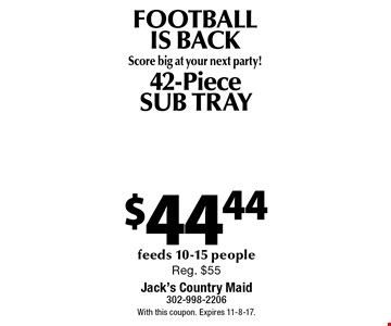Football Is BackScore big at your next party! $44.44 42-Piece Sub Tray feeds 10-15 people Reg. $55. With this coupon. Expires 11-8-17.