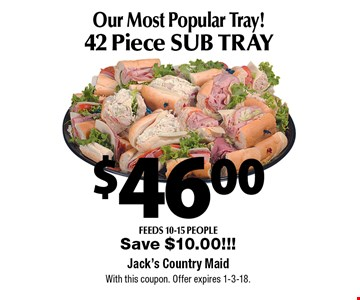 Our Most Popular Tray! $46 Piece SUB TRAY. Feeds 10-15 people. Save $10.00!!! With this coupon. Offer expires 1-3-18.
