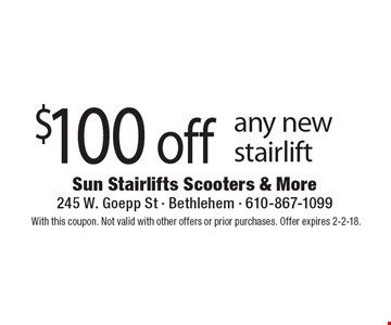 $100 off any new stairlift. With this coupon. Not valid with other offers or prior purchases. Offer expires 2-2-18.
