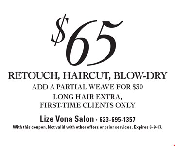 $65 RETOUCH, HAIRCUT, BLOW-DRY. ADD A PARTIAL WEAVE FOR $30. LONG HAIR EXTRA, FIRST-TIME CLIENTS ONLY. With this coupon. Not valid with other offers or prior services. Expires 6-9-17.