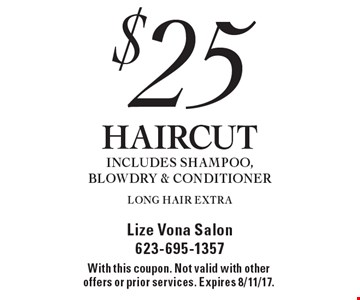 $25 HAIRCUT INCLUDES SHAMPOO, BLOWDRY & CONDITIONER LONG HAIR EXTRA. With this coupon. Not valid with other offers or prior services. Expires 8/11/17.