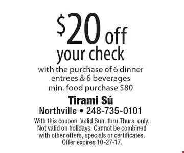 $20 off your check with the purchase of 6 dinner entrees & 6 beverages