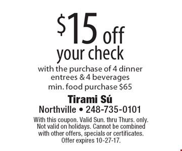 $15 off your check with the purchase of 4 dinner entrees & 4 beverages