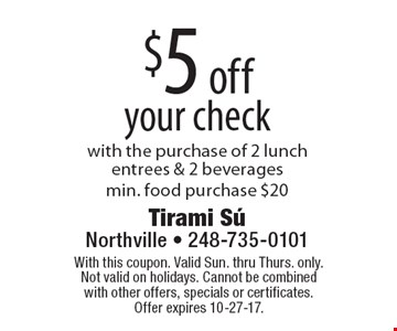 $5 off your check with the purchase of 2 lunch entrees & 2 beverages