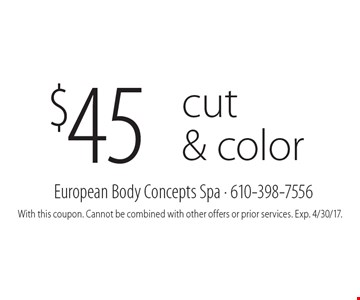$45 cut & color. With this coupon. Cannot be combined with other offers or prior services. Exp. 4/30/17.