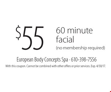 $55 60 minute facial (no membership required). With this coupon. Cannot be combined with other offers or prior services. Exp. 4/30/17.