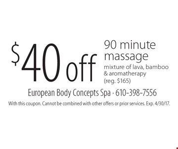 $40 off 90 minute massage mixture of lava, bamboo & aromatherapy (reg. $165). With this coupon. Cannot be combined with other offers or prior services. Exp. 4/30/17.