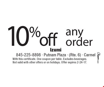 10% off any order. With this certificate. One coupon per table. Excludes beverages. Not valid with other offers or on holidays. Offer expires 2-24-17.