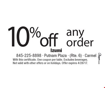 10% off any order. With this certificate. One coupon per table. Excludes beverages. Not valid with other offers or on holidays. Offer expires 4/28/17.