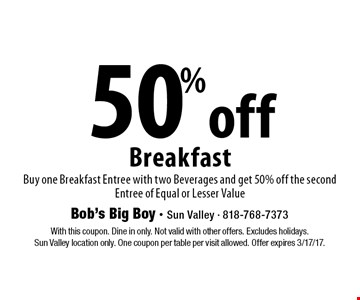 50% off Breakfast Buy one Breakfast Entree with two Beverages and get 50% off the second Entree of Equal or Lesser Value. With this coupon. Dine in only. Not valid with other offers. Excludes holidays. Sun Valley location only. One coupon per table per visit allowed. Offer expires 3/17/17.