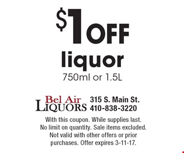 $1 off liquor750ml or 1.5L. With this coupon. While supplies last. No limit on quantity. Sale items excluded.Not valid with other offers or prior purchases. Offer expires 3-11-17.