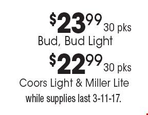$23.9930 pksBud, Bud Light. $22.9930 pksCoors Light & Miller Lite. . while supplies last 3-11-17.