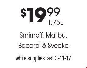 $19.991.75LSmirnoff, Malibu, Bacardi & Svedka. while supplies last 3-11-17.