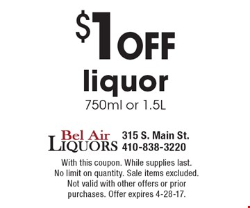 $1 off liquor 750ml or 1.5L. With this coupon. While supplies last. No limit on quantity. Sale items excluded. Not valid with other offers or prior purchases. Offer expires 4-28-17.