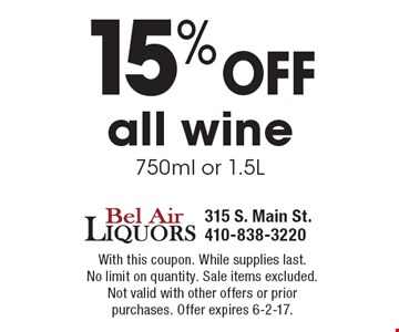 15% off all wine 750ml or 1.5L. With this coupon. While supplies last. No limit on quantity. Sale items excluded. Not valid with other offers or prior purchases. Offer expires 6-2-17.