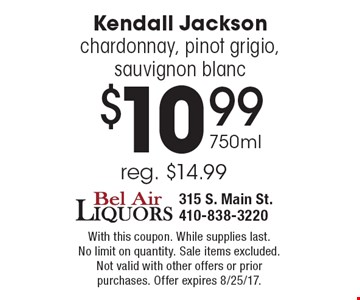 $10.99 750ml Kendall Jackson chardonnay, pinot grigio, sauvignon blanc. Reg. $14.99. With this coupon. While supplies last. No limit on quantity. Sale items excluded. Not valid with other offers or prior purchases. Offer expires 8/25/17.