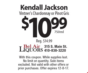 Kendall Jackson  Vintner's Chardonnay or Pinot Gris $10.99 750ml Reg. $14.99. With this coupon. While supplies last. No limit on quantity. Sale items excluded. Not valid with other offers or prior purchases. Offer expires 12-8-17.