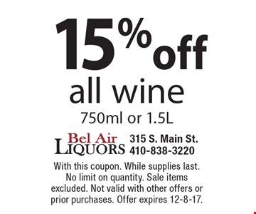 15% off all wine 750ml or 1.5L. With this coupon. While supplies last. No limit on quantity. Sale items excluded. Not valid with other offers or prior purchases. Offer expires 12-8-17.