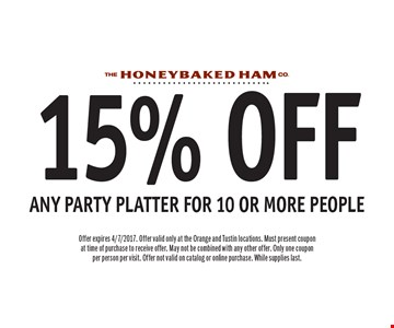 15% OFF any party platter for 10 or more people. Offer expires 4/7/2017. Offer valid only at the Orange and Tustin locations. Must present coupon at time of purchase to receive offer. May not be combined with any other offer. Only one coupon per person per visit. Offer not valid on catalog or online purchase. While supplies last.