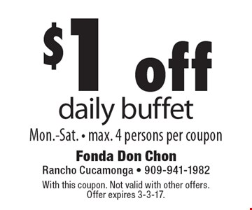 $1 off daily buffet. Mon.-Sat.  Max. 4 persons per coupon. With this coupon. Not valid with other offers. Offer expires 3-3-17.