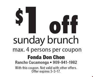 $1 off Sunday brunch. Max. 4 persons per coupon. With this coupon. Not valid with other offers. Offer expires 3-3-17.