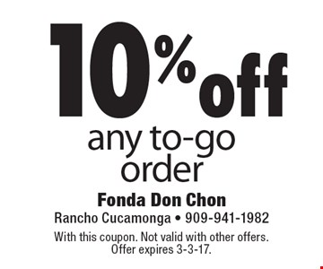 10%off any to-go order. With this coupon. Not valid with other offers. Offer expires 3-3-17.