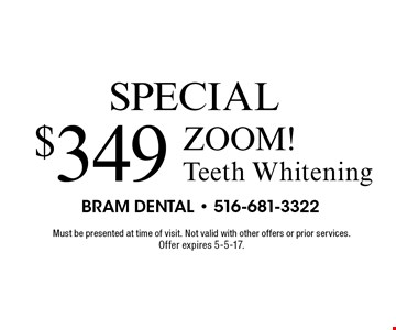 $349 ZOOM! Teeth Whitening. Must be presented at time of visit. Not valid with other offers or prior services. Offer expires 5-5-17.