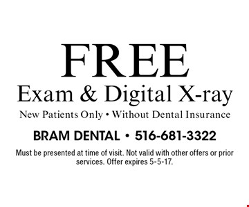 Free Exam & Digital X-ray. New Patients Only - Without Dental Insurance. Must be presented at time of visit. Not valid with other offers or prior services. Offer expires 5-5-17.