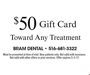 $50 Gift Card Toward Any Treatment. Must be presented at time of visit. New patients only. Not valid with insurance. Not valid with other offers or prior services. Offer expires 5-5-17.