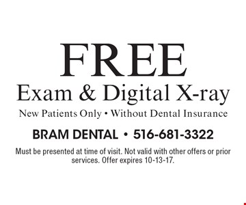 Free Exam & Digital X-ray. New Patients Only. Without Dental Insurance. Must be presented at time of visit. Not valid with other offers or prior services. Offer expires 10-13-17.