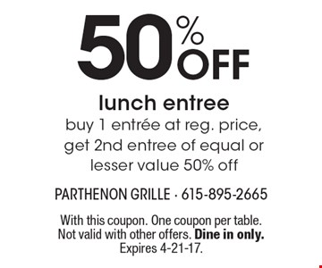50% Off lunch entree. Buy 1 entree at reg. price, get 2nd entree of equal or lesser value 50% off. With this coupon. One coupon per table. Not valid with other offers. Dine in only. Expires 4-21-17.