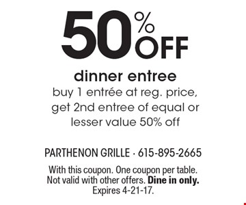 50% Off dinner entree. Buy 1 entree at reg. price, get 2nd entree of equal or lesser value 50% off. With this coupon. One coupon per table. Not valid with other offers. Dine in only. Expires 4-21-17.
