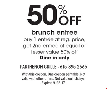 50% Off brunch entree - buy 1 entree at reg. price, get 2nd entree of equal or lesser value 50% off, Dine in only. With this coupon. One coupon per table. Not valid with other offers. Not valid on holidays. Expires 9-22-17.