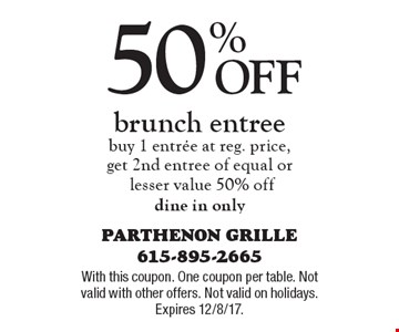 50% Off brunch entree. Buy 1 entree at reg. price, get 2nd entree of equal or lesser value 50% off. Dine in only. With this coupon. One coupon per table. Not valid with other offers. Not valid on holidays. Expires 12/8/17.