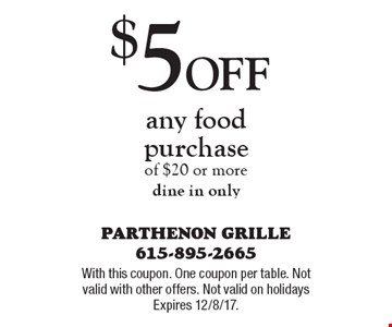 $5 Off any food purchase of $20 or more. Dine in only. With this coupon. One coupon per table. Not valid with other offers. Not valid on holidays Expires 12/8/17.