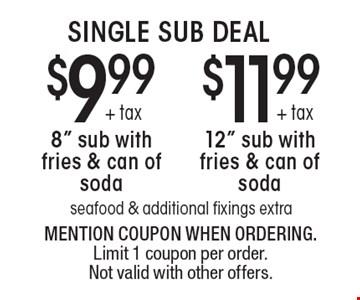 SINGLE SUB DEAL. $11.99 + tax 12