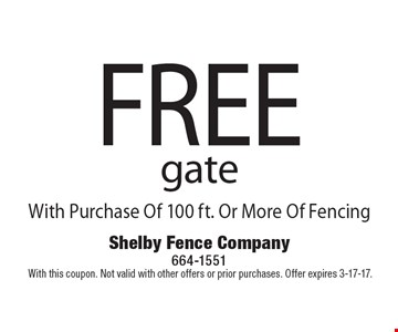 FREE gate With Purchase Of 100 ft. Or More Of Fencing. With this coupon. Not valid with other offers or prior purchases. Offer expires 3-17-17.