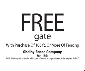 FREE gate With Purchase Of 100 ft. Or More Of Fencing.With this coupon. Not valid with other offers or prior purchases. Offer expires 6-9-17.