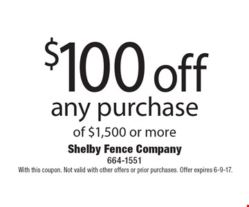 $100 off any purchase of $1,500 or more.With this coupon. Not valid with other offers or prior purchases. Offer expires 6-9-17.