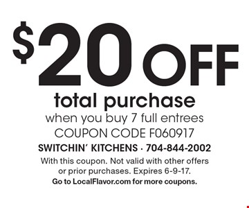 $20 OFF total purchase when you buy 7 full entrees COUPON CODE F060917. With this coupon. Not valid with other offers or prior purchases. Expires 6-9-17.Go to LocalFlavor.com for more coupons.