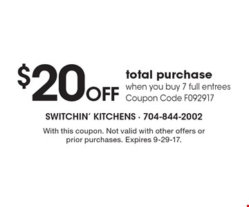 $20 OFF total purchase when you buy 7 full entrees. Coupon Code F092917. With this coupon. Not valid with other offers or prior purchases. Expires 9-29-17.