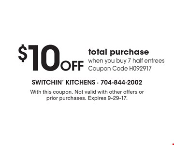 $10 OFF total purchase when you buy 7 half entrees. Coupon Code H092917. With this coupon. Not valid with other offers or prior purchases. Expires 9-29-17.