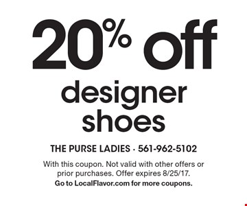 20% off designer shoes. With this coupon. Not valid with other offers or prior purchases. Offer expires 8/25/17. Go to LocalFlavor.com for more coupons.