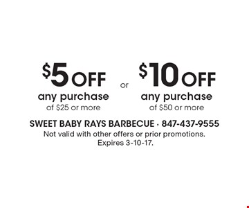 $5 Off any purchase of $25 or more. $10 Off any purchase of $50 or more. Not valid with other offers or prior promotions. Expires 3-10-17.