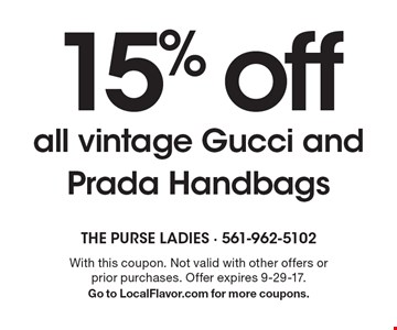 15% off all vintage Gucci and Prada Handbags. With this coupon. Not valid with other offers or prior purchases. Offer expires 9-29-17. Go to LocalFlavor.com for more coupons.