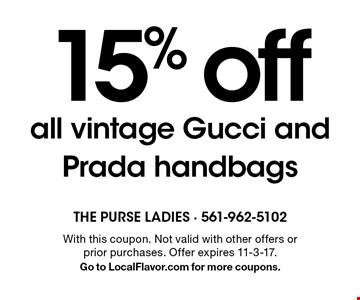 15% off all vintage Gucci and Prada handbags. With this coupon. Not valid with other offers or prior purchases. Offer expires 11-3-17. Go to LocalFlavor.com for more coupons.