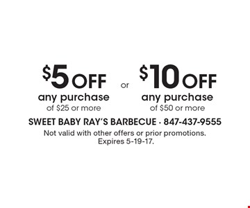 $5 Off any purchase of $25 or more. $10 Off any purchase of $50 or more.  Not valid with other offers or prior promotions. Expires 5-19-17.