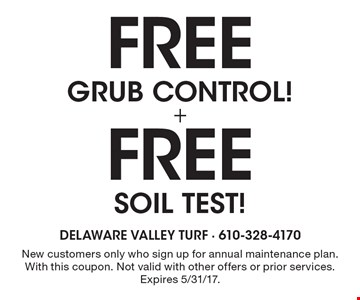 Free grub control! Free soil test! New customers only who sign up for annual maintenance plan. With this coupon. Not valid with other offers or prior services. Expires 5/31/17.