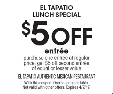 el tapatio lunch special $5 oFf entree purchase one entree at regular price, get $5 off second entreeof equal or lesser value. With this coupon. One coupon per table. Not valid with other offers. Expires 4/7/17.